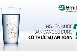 Nguồn nước bạn đang sử dụng có thực sự an toàn?